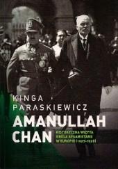 Okładka książki Historyczna wizyta Amanullaha Chana, króla Afganistanu w Europie (1927-1928) Kinga Paraskiewicz (Maciuszak)