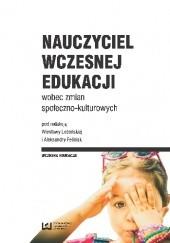 Okładka książki Nauczyciel wczesnej edukacji wobec zmian społeczno-kulturowych
