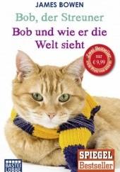 Okładka książki Bob, der Streuner. Die Katze, die mein Leben veränderte/Bob und wie er die Welt sieht. Neue Abenteuer mit dem Streuner James Bowen
