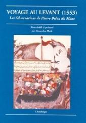 Okładka książki Voyage au Levant (1553). Les observations de Pierre Belon du Mans Pierre Belon