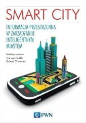 Okładka książki Smart City. Informacja przestrzenna w zarządzaniu inteligentnym miastem Dariusz Gotlib,Robert Olszewski