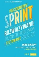 Okładka książki Pięciodniowy sprint. Rozwiązywanie trudnych problemów i testowanie pomysłów Jake Knapp,John Zeratsky,Braden Kowitz