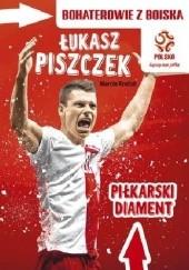 Okładka książki Bohaterowie z boiska. Łukasz Piszczek. Piłkarski diament