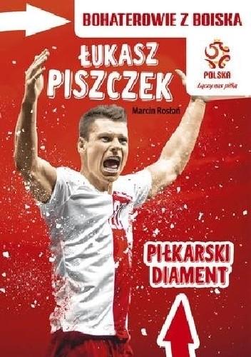 Okładka książki Bohaterowie z boiska. Łukasz Piszczek. Piłkarski diament Marcin Rosłoń