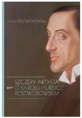Okładka książki Szczery artysta, O Karolu Hubercie Rostworowskim Maria Rostworowska