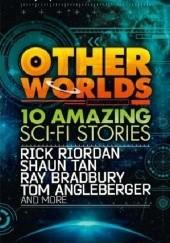 Okładka książki Other Worlds D.J. MacHale,Ray Bradbury,Shannon Hale,Shaun Tan,Eric S. Nylund,Rick Riordan,Neal Shusterman,Tom Angleberger,Kenneth Oppel,Jon Scieszka