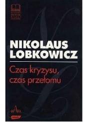 Okładka książki Czas kryzysu, czas przełomu Nikolaus Lobkowicz