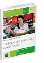Okładka książki TECHNOLOGIE PRODUKCJI CUKIERNICZEJ. WYROBY CUKIERNICZE. TOM II. CZĘŚĆ 1 Magdalena Kazikmierczak