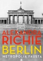 Okładka książki Berlin. Metropolia Fausta. Tom 2 Alexandra Richie