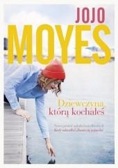 Okładka książki Dziewczyna, którą kochałeś Jojo Moyes