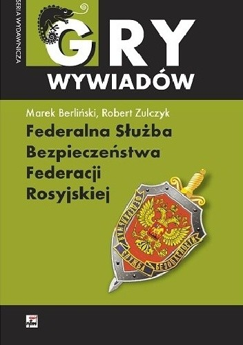 Okładka książki Federalna Służba Bezpieczeństwa Federacji Rosyjskiej Marek Berliński,Robert Zulczyk