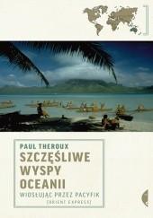 Okładka książki Szczęśliwe wyspy Oceanii. Wiosłując przez Pacyfik Paul Theroux