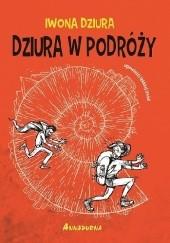 Okładka książki Dziura w podróży. Opowieści lekkiej treści. Iwona Dziura