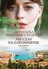 Okładka książki Nie czas na zapomnienie Agnieszka Walczak-Chojecka