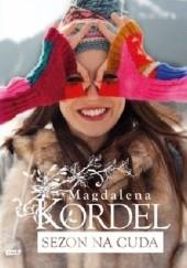 Okładka książki Sezon na cuda Magdalena Kordel