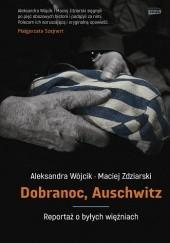 Okładka książki Dobranoc, Auschwitz. Reportaż o byłych więźniach Maciej Zdziarski,Aleksandra Wójcik