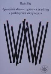 Okładka książki Ograniczenia własności i gwarancje jej ochrony w polskim prawie konstytucyjnym Maciej Pisz