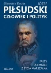 Okładka książki Józef Piłsudski człowiek i polityk Sławomir Koper