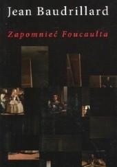 Okładka książki Zapomnieć Foucaulta Jean Baudrillard