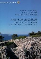 Okładka książki Fretum Aegeum. Rzym a wyspy egejskie od II w. p.n.e. do III w. n.e. Maciej Piegdoń,Marcin Pawlak,Bartosz Jan Kołoczek
