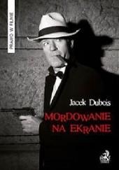 Okładka książki Mordowanie na ekranie Jacek Dubois
