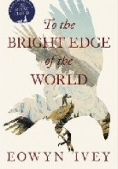 Okładka książki To the Bright Edge of the World Eowyn Ivey