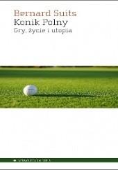 Okładka książki Konik polny. Gry, życie i utopia Bernard Suits