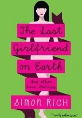 Okładka książki The Last Girlfriend on Earth Simon Rich