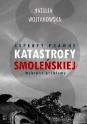 Okładka książki Aspekty prawne Katastrofy Smoleńskiej. Wybrane zagadnienia Natalia Wojtanowska