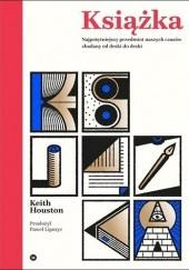 Okładka książki Książka. Najpotężniejszy przedmiot naszych czasów zbadany od deski do deski Keith Houston