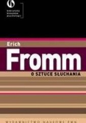 Okładka książki O sztuce słuchania. Terapeutyczne aspekty psychoanalizy Erich Fromm