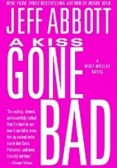 Okładka książki Kiss Gone Bad Jeff Abbott