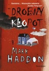 Okładka książki Drobny kłopot Mark Haddon