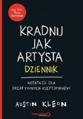 Okładka książki Kradnij jak artysta: Dziennik. Notatnik dla kreatywnych kleptomanów Austin Kleon