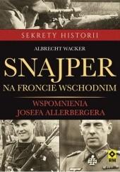 Okładka książki Snajper na froncie wschodnim. Wspomnienia Seppa Allerbergera Albrecht Wacker