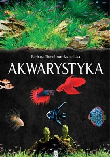Okładka książki Akwarystyka Barbara Tittenbrun-Jazienicka