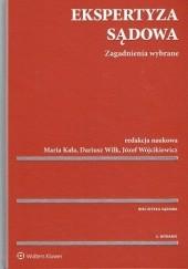 Okładka książki Ekspertyza sądowa. Zagadnienia wybrane Józef Wójcikiewicz,Dariusz Wilk,Maria Kała