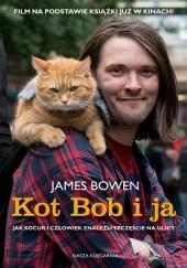 Okładka książki Kot Bob i ja. Jak kocur i człowiek znaleźli szczęście na ulicy James Bowen