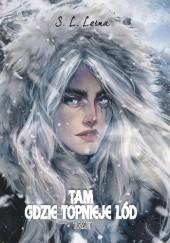Okładka książki Tam, gdzie topnieje lód S.L. Leśna