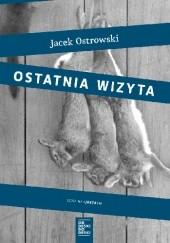 Okładka książki Ostatnia wizyta Jacek Ostrowski