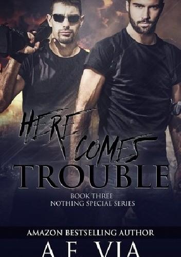 Okładka książki Here Comes Trouble A.E. Via