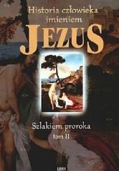 Okładka książki Historia człowieka imieniem Jezus - tom 2. Szlakiem proroka John Wesley Lewis