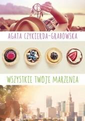 Okładka książki Wszystkie twoje marzenia Agata Czykierda-Grabowska