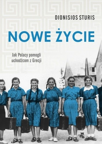 Okładka książki Nowe życie. Jak Polacy pomogli uchodźcom z Grecji Dionisios Sturis