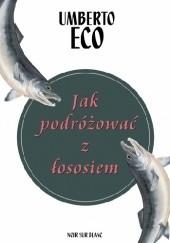 Okładka książki Jak podróżować z łososiem Umberto Eco