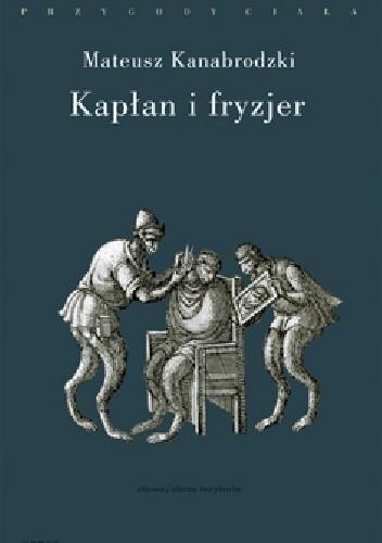 Okładka książki Kapłan i fryzjer Mateusz Kanabrodzki