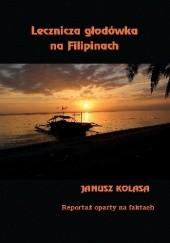 Okładka książki Lecznicza głodówka na Filipinach. Reportaż oparty na faktach. Janusz Kolasa