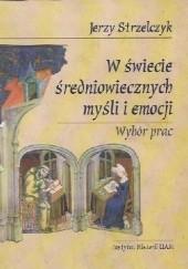 Okładka książki W świecie średniowiecznych myśli i emocji Jerzy Strzelczyk