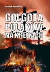Okładka książki Golgota Polaków na Kresach. Realia i literatura piękna Renata Pomarańska