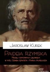 Okładka książki Paideia rzymska. Model formowania człowieka w myśli Seneki, Epikteta i Marka Aureliusza Jarosław Kurek